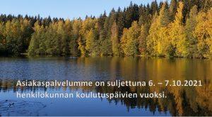 Asiakaspalvelumme on suljettuna 6. - 7.10.2021 henkilökunnan koulutustilaiduuden vuoksi. Kuvituskuvana syksyinen maisema Kuopion Pitkälammelta.